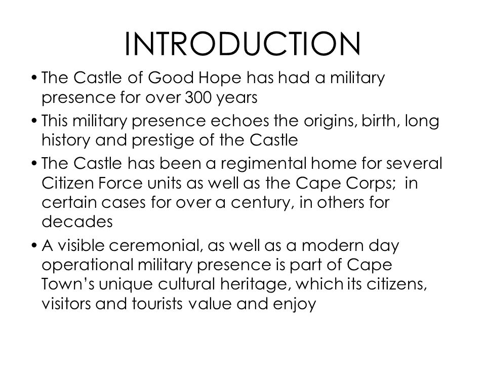 INTRODUCTION The Castle of Good Hope has had a military presence for over 300 years This military presence echoes the origins, birth, long history and