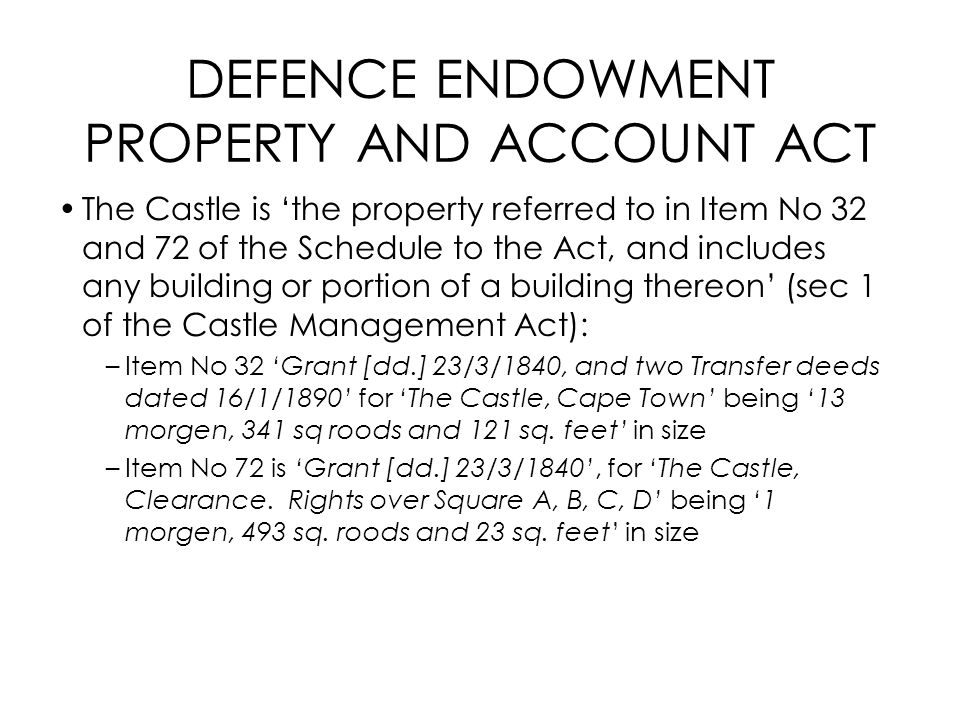 DEFENCE ENDOWMENT PROPERTY AND ACCOUNT ACT The Castle is 'the property referred to in Item No 32 and 72 of the Schedule to the Act, and includes any b