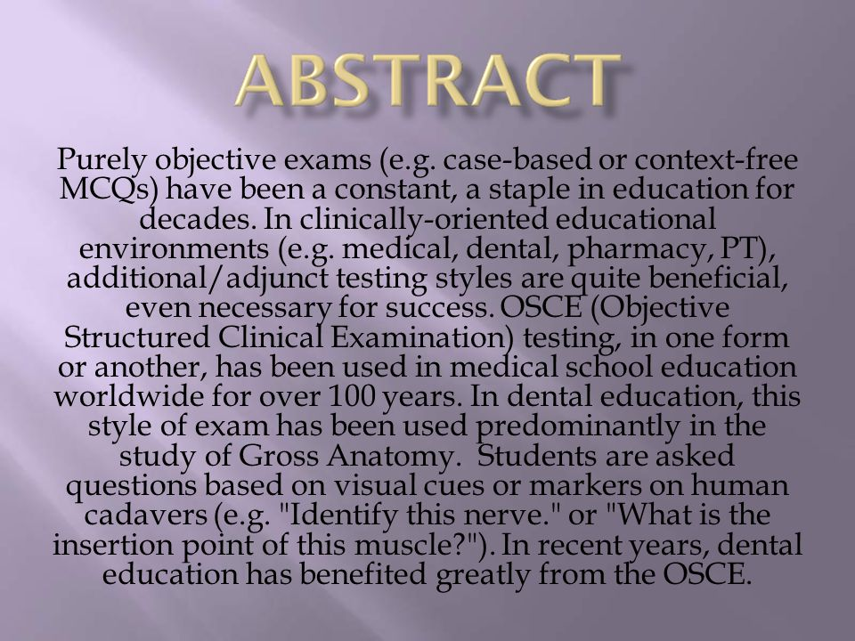 Purely objective exams (e.g. case-based or context-free MCQs) have been a constant, a staple in education for decades. In clinically-oriented educatio