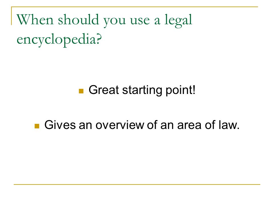 LEGAL ENCYCLOPEDIAS Tools to help identify and explain the law