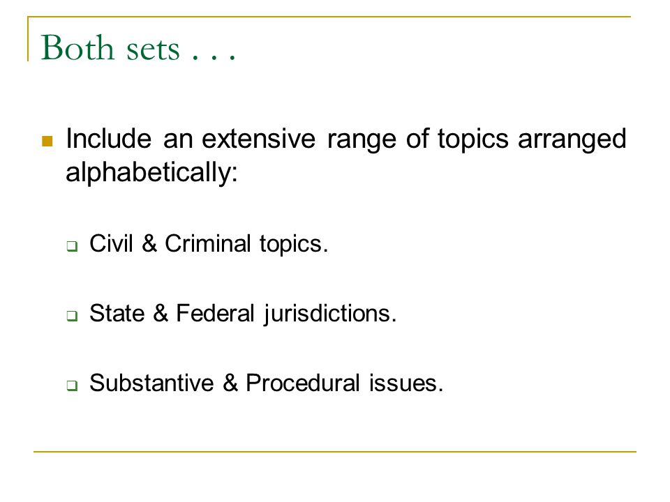 National Legal Encyclopedias American Jurisprudence 2d (Am. Jur. 2d) Corpus Juris Secundum (C.J.S.)