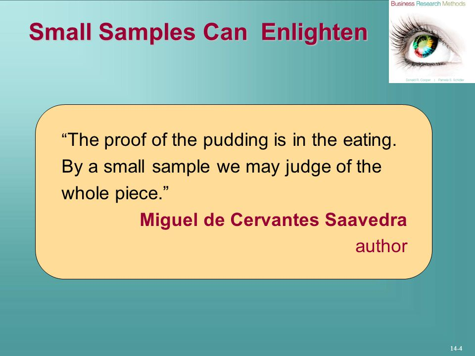 14-4 Small Samples Can Enlighten The proof of the pudding is in the eating.