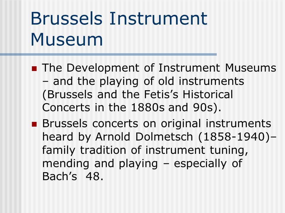Brussels Instrument Museum The Development of Instrument Museums – and the playing of old instruments (Brussels and the Fetis's Historical Concerts in