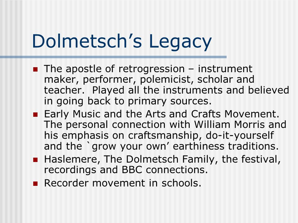 Dolmetsch's Legacy The apostle of retrogression – instrument maker, performer, polemicist, scholar and teacher. Played all the instruments and believe