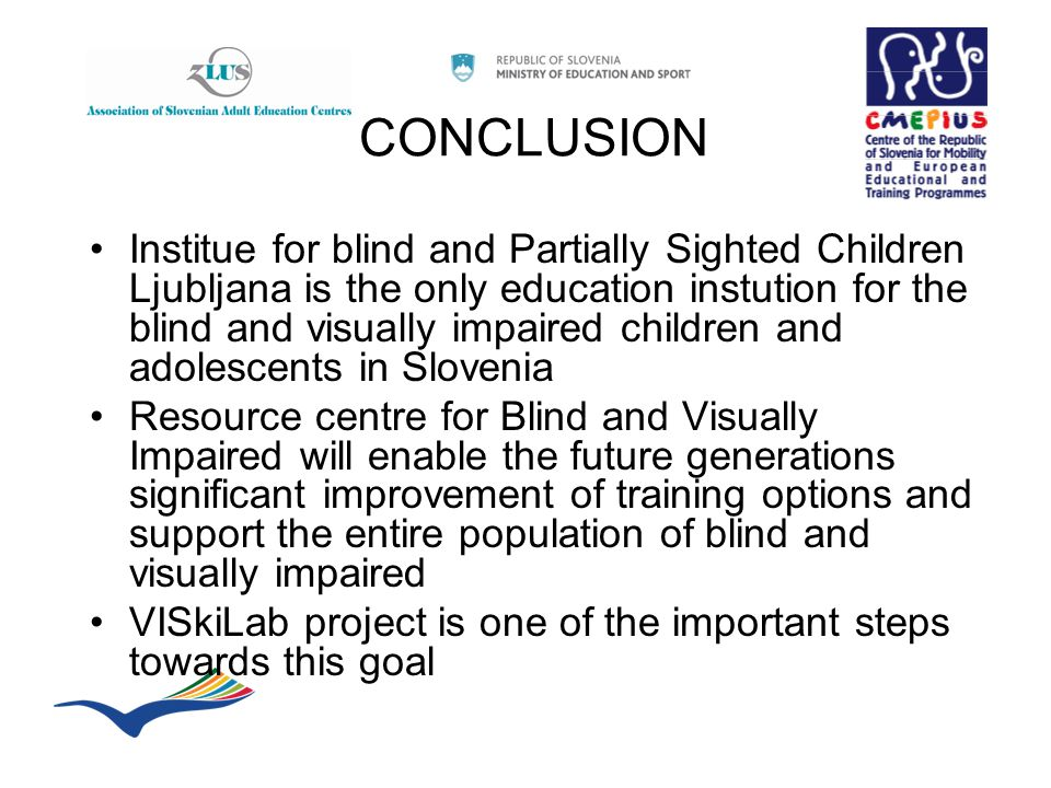 CONCLUSION Institue for blind and Partially Sighted Children Ljubljana is the only education instution for the blind and visually impaired children an
