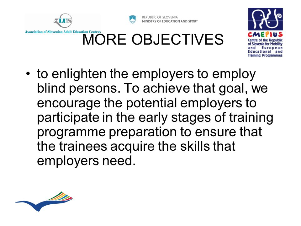 MORE OBJECTIVES to enlighten the employers to employ blind persons. To achieve that goal, we encourage the potential employers to participate in the e