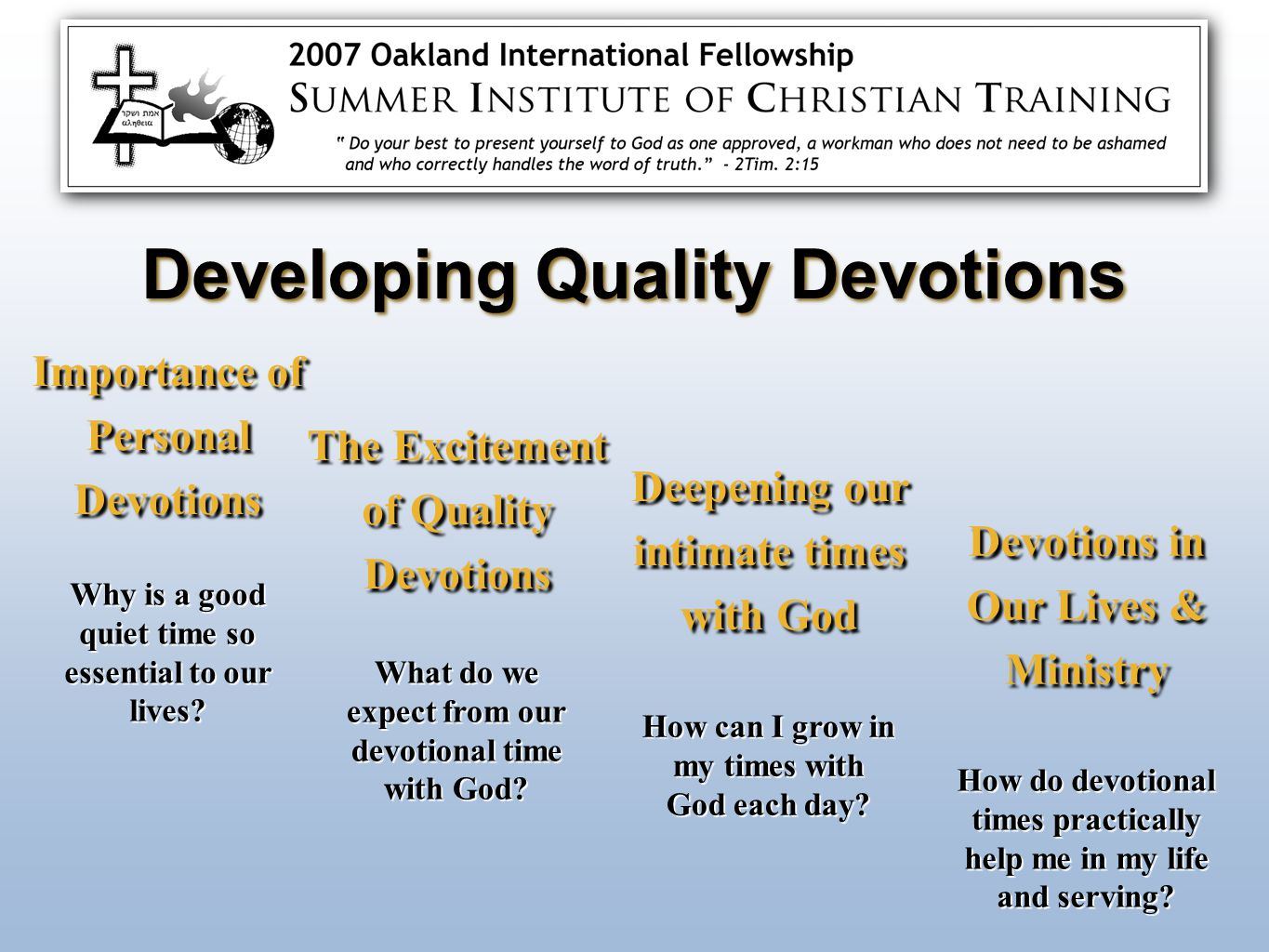 Importance of Personal Devotions The Excitement of Quality Devotions Deepening our intimate times with God Devotions in Our Lives & Ministry Why is a good quiet time so essential to our lives.