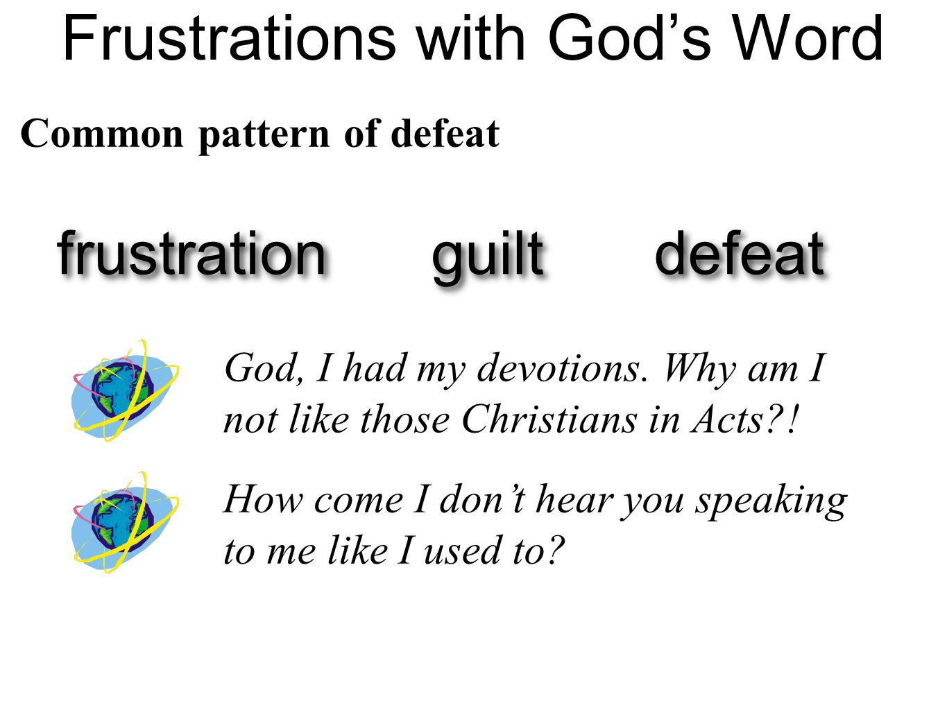 Frustrations with God's Word God, I had my devotions. Why am I not like those Christians in Acts?! guilt frustration defeat How come I don't hear you