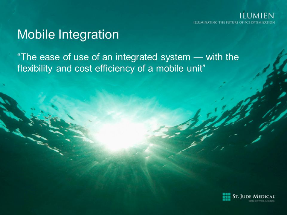 CONFIDENTIAL – INTERNAL USE ONLY Mobile Integration The ease of use of an integrated system — with the flexibility and cost efficiency of a mobile unit