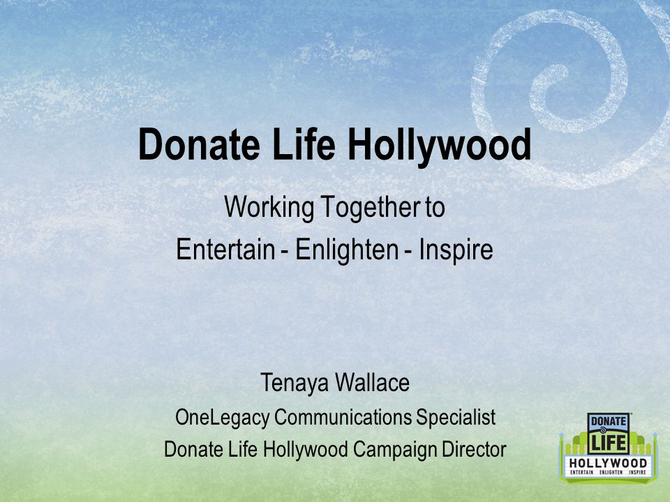 Working Together to Entertain - Enlighten - Inspire Donate Life Hollywood Tenaya Wallace OneLegacy Communications Specialist Donate Life Hollywood Cam