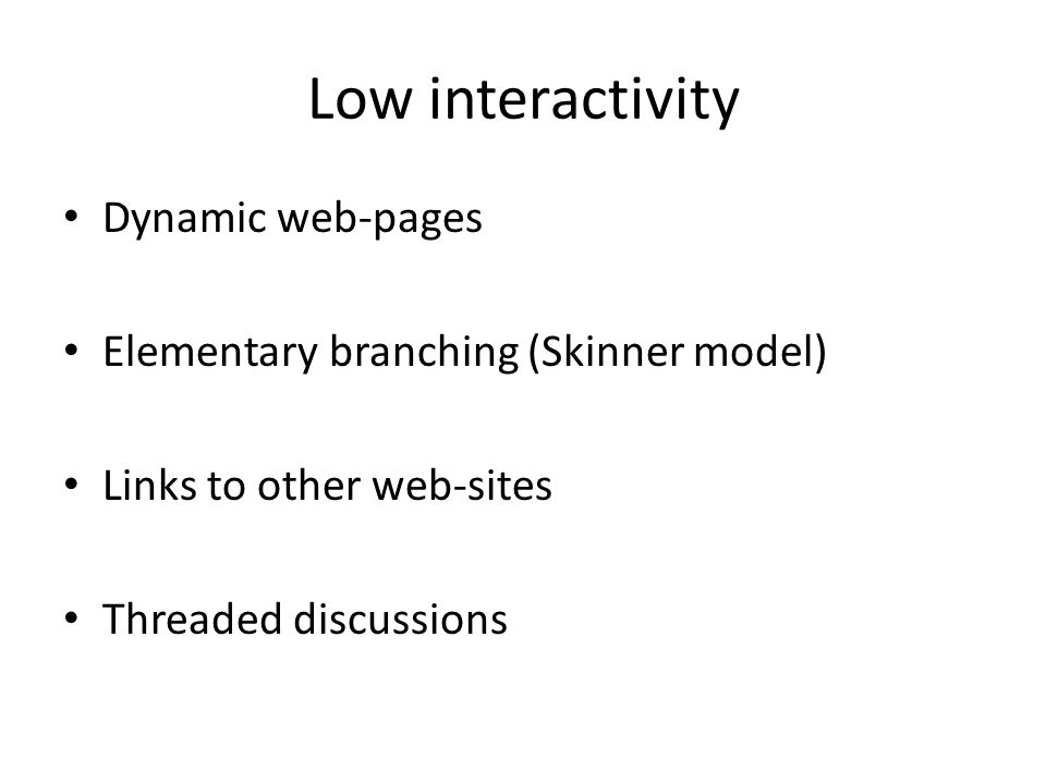 Low interactivity Dynamic web-pages Elementary branching (Skinner model) Links to other web-sites Threaded discussions