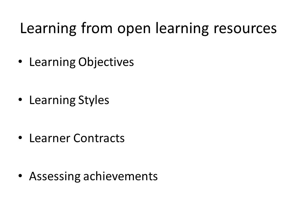 Learning from open learning resources Learning Objectives Learning Styles Learner Contracts Assessing achievements