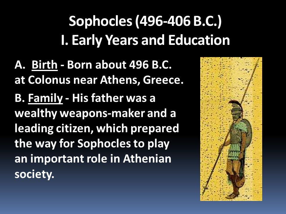 A.Birth - Born about 496 B.C. at Colonus near Athens, Greece.