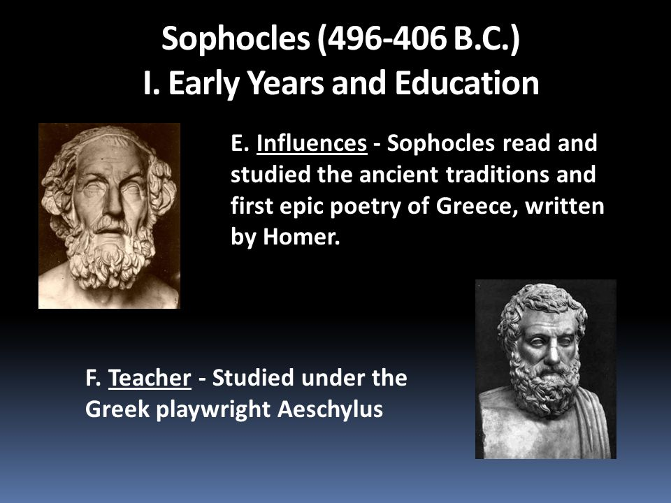 Sophocles (496-406 B.C.) I.Early Years and Education E.