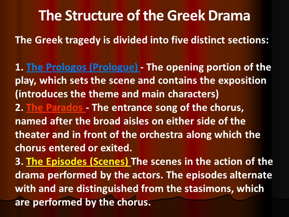 The Structure of the Greek Drama The Greek tragedy is divided into five distinct sections: 1.