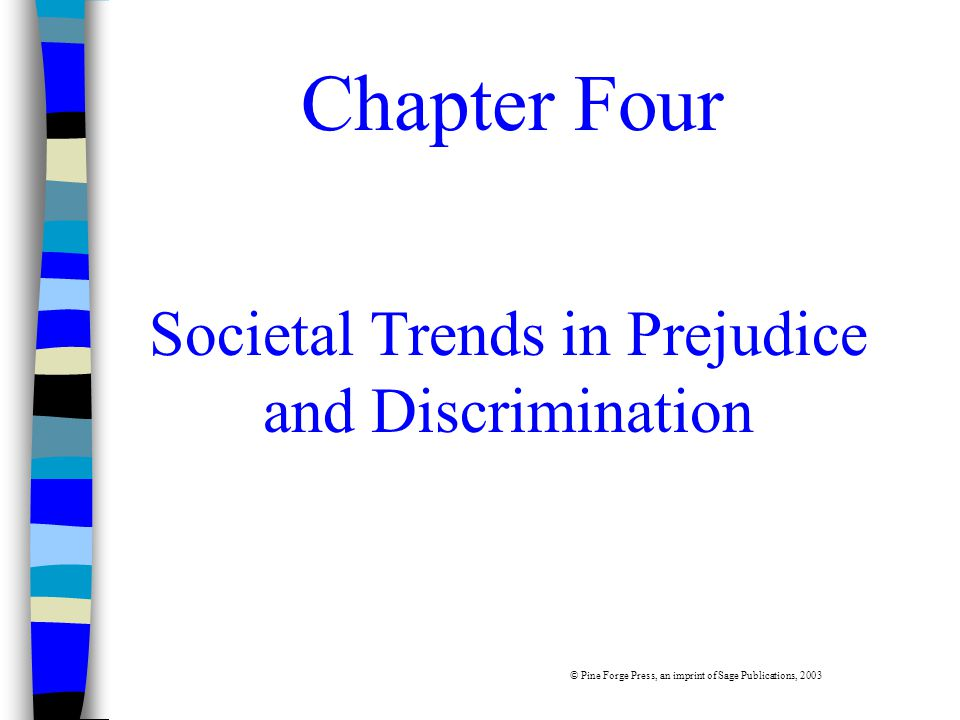 Chapter Four Societal Trends in Prejudice and Discrimination © Pine Forge Press, an imprint of Sage Publications, 2003