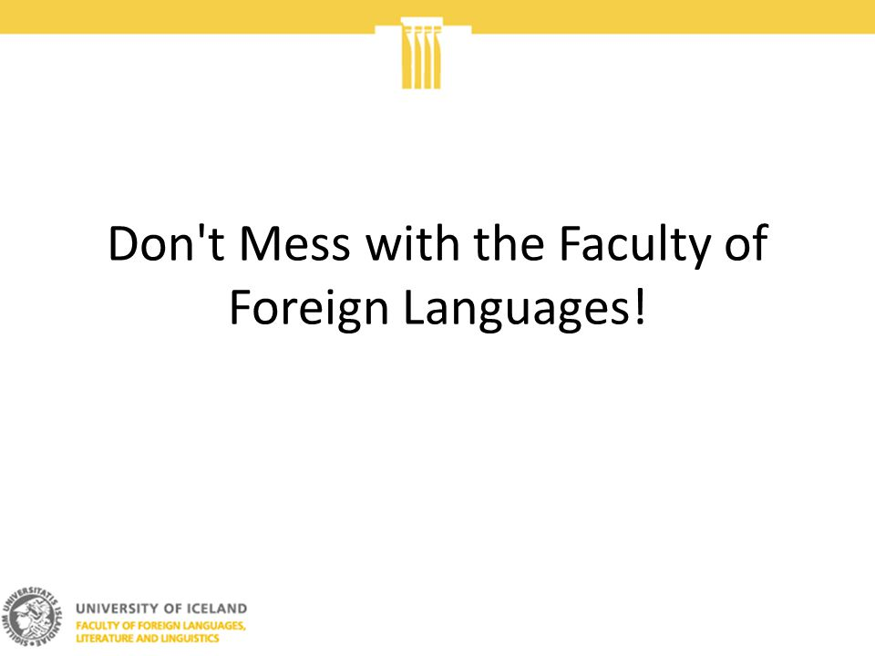 Don t Mess with the Faculty of Foreign Languages!