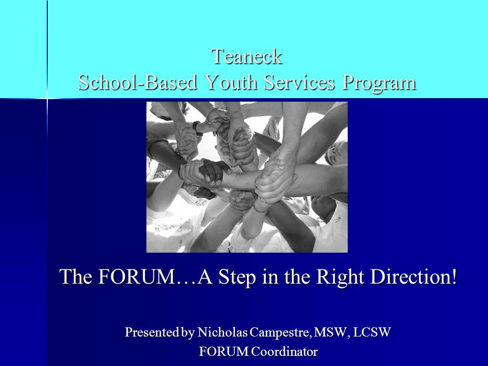 Teaneck School-Based Youth Services Program The FORUM…A Step in the Right Direction.