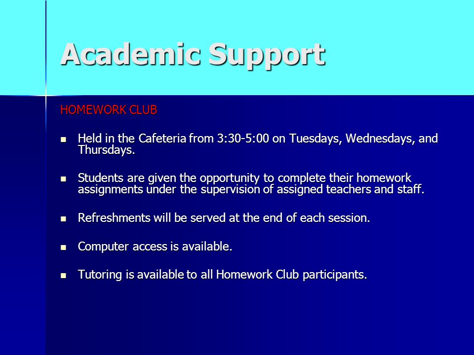 Academic Support HOMEWORK CLUB Held in the Cafeteria from 3:30-5:00 on Tuesdays, Wednesdays, and Thursdays.