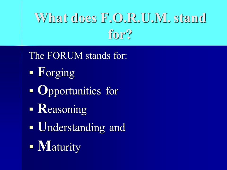 What does F.O.R.U.M. stand for.