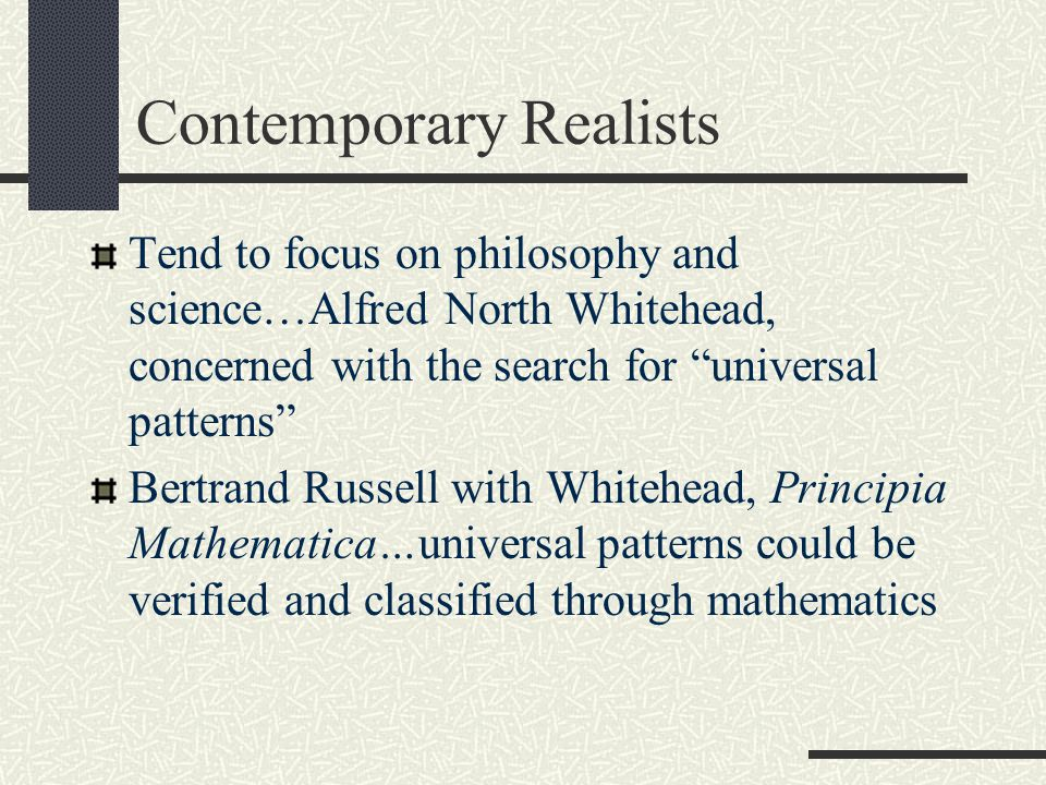 """Contemporary Realists Tend to focus on philosophy and science…Alfred North Whitehead, concerned with the search for """"universal patterns"""" Bertrand Russ"""