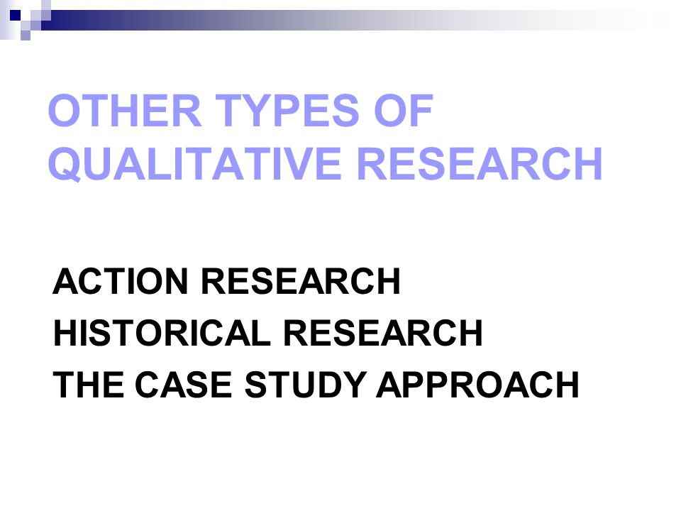 ACTION RESEARCH HISTORICAL RESEARCH THE CASE STUDY APPROACH Copyright © Allyn & Bacon 2010 OTHER TYPES OF QUALITATIVE RESEARCH
