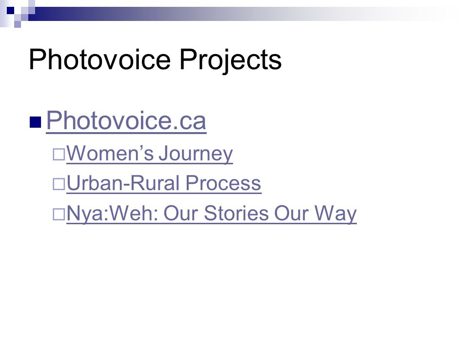 Photovoice Projects Photovoice.ca  Women's Journey Women's Journey  Urban-Rural Process Urban-Rural Process  Nya:Weh: Our Stories Our Way Nya:Weh: Our Stories Our Way