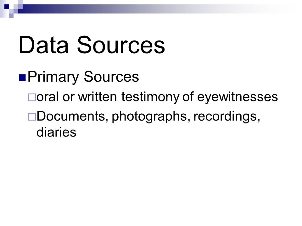 Data Sources Copyright © Allyn & Bacon 2010 Primary Sources  oral or written testimony of eyewitnesses  Documents, photographs, recordings, diaries