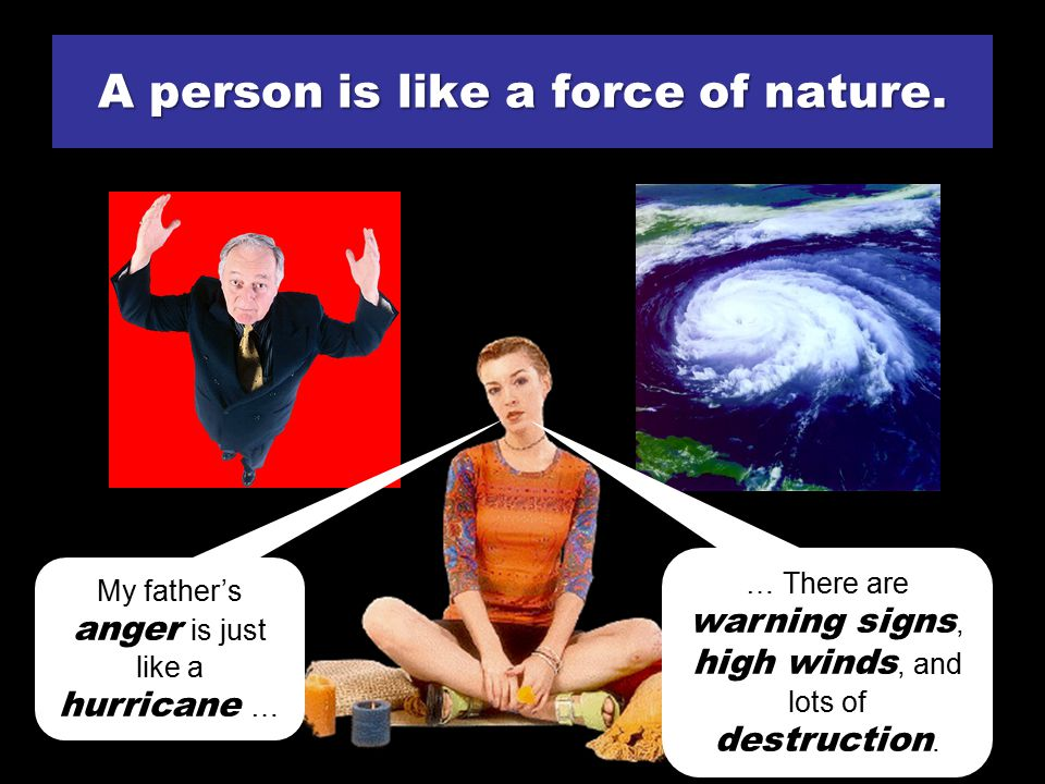 A person is like a force of nature.… There are warning signs, high winds, and lots of destruction.