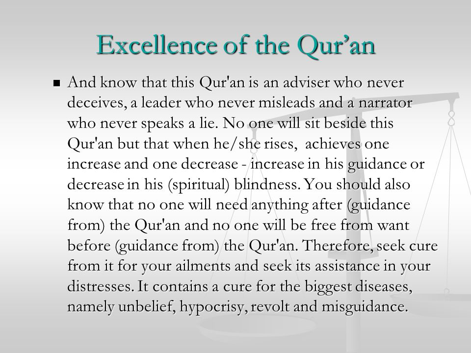 Excellence of the Qur'an And know that this Qur an is an adviser who never deceives, a leader who never misleads and a narrator who never speaks a lie.