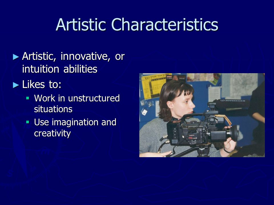 Social Characteristics ► Likes to:  Work with people  Enlighten people  Inform people  Train people  Cure people  Skilled with words