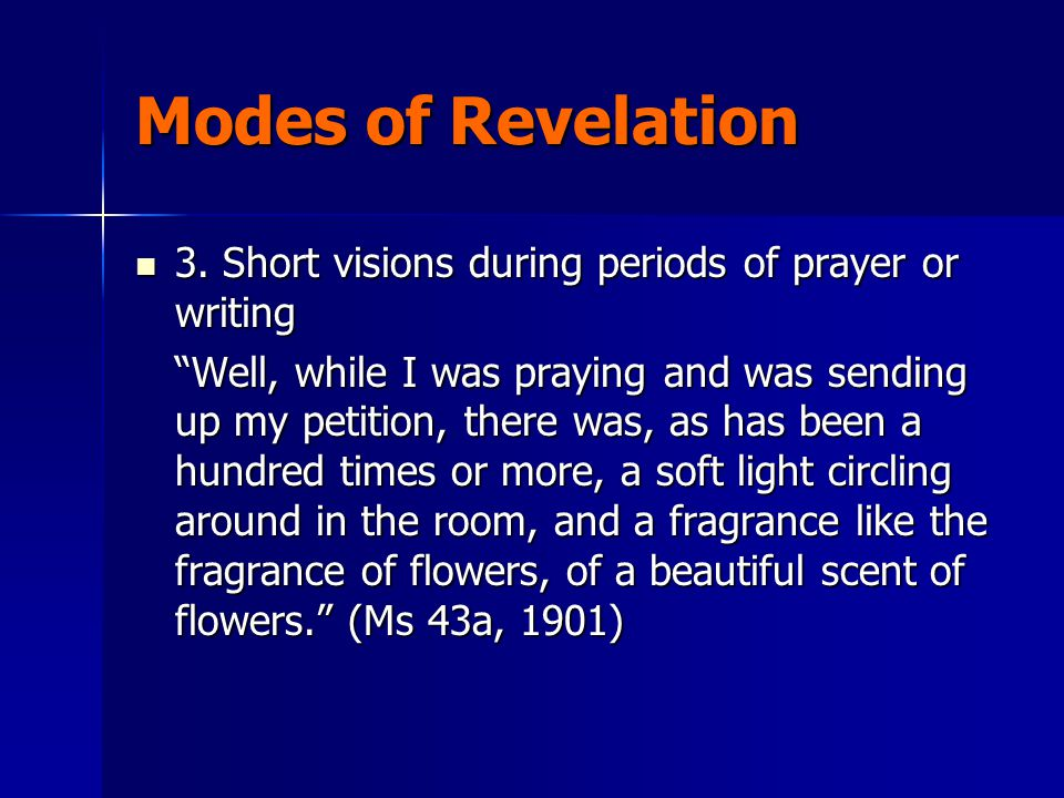 Modes of Revelation 3. Short visions during periods of prayer or writing 3.