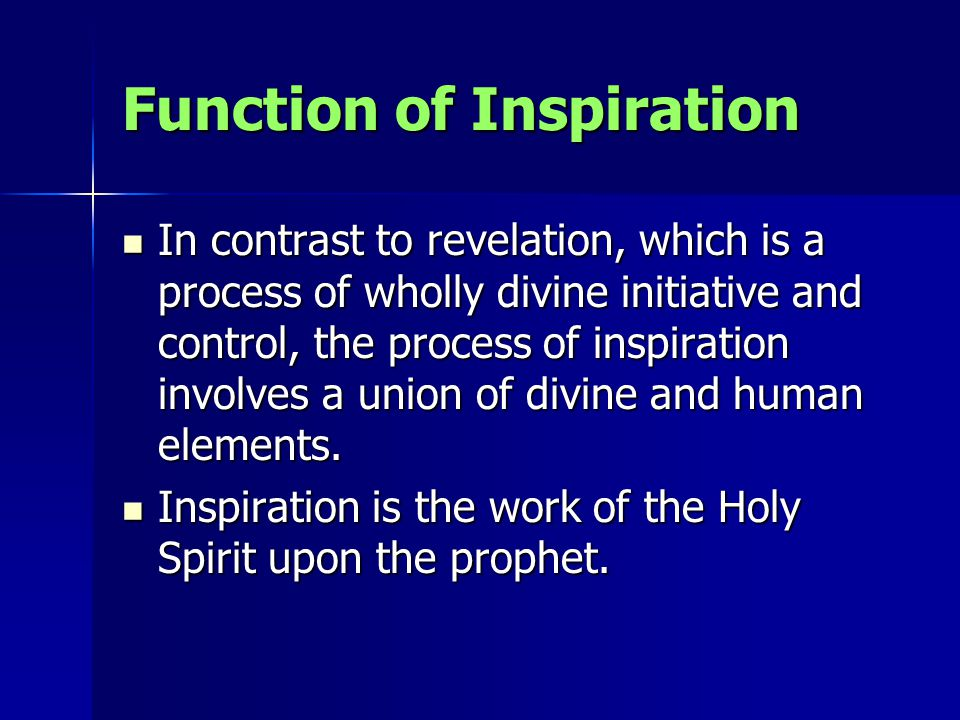 Function of Inspiration In contrast to revelation, which is a process of wholly divine initiative and control, the process of inspiration involves a u