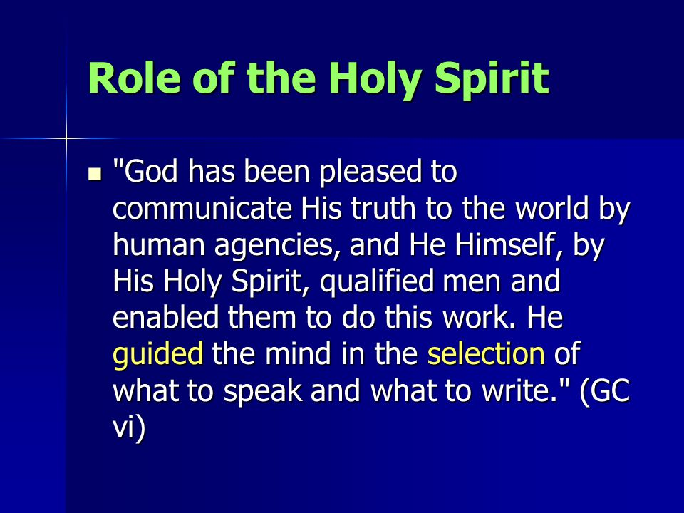 Role of the Holy Spirit God has been pleased to communicate His truth to the world by human agencies, and He Himself, by His Holy Spirit, qualified men and enabled them to do this work.