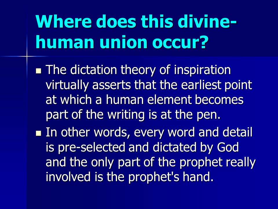 Where does this divine- human union occur? The dictation theory of inspiration virtually asserts that the earliest point at which a human element beco