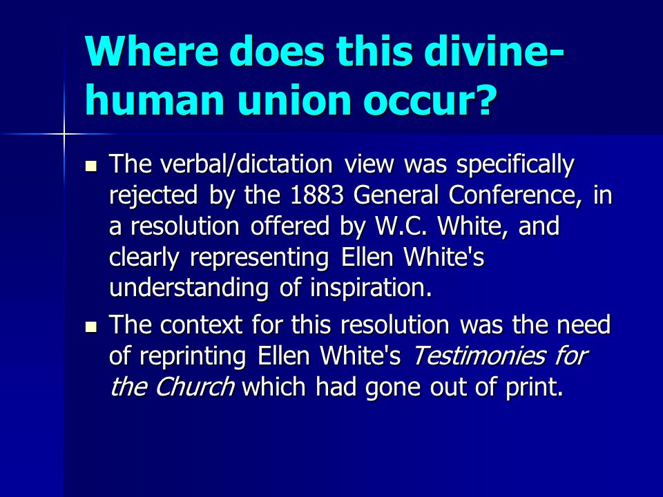 Where does this divine- human union occur? The verbal/dictation view was specifically rejected by the 1883 General Conference, in a resolution offered