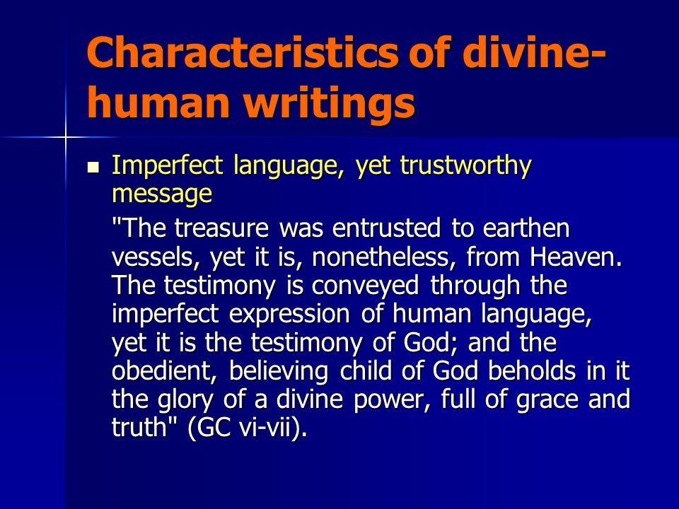 Characteristics of divine- human writings Imperfect language, yet trustworthy message Imperfect language, yet trustworthy message