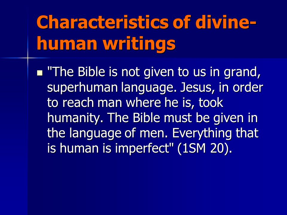 Characteristics of divine- human writings The Bible is not given to us in grand, superhuman language.