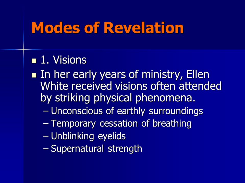 Modes of Revelation 1. Visions 1. Visions In her early years of ministry, Ellen White received visions often attended by striking physical phenomena.
