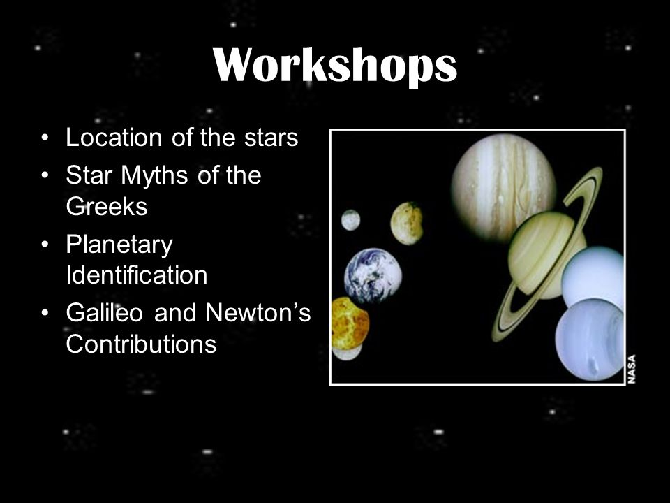 Workshops Location of the stars Star Myths of the Greeks Planetary Identification Galileo and Newton's Contributions