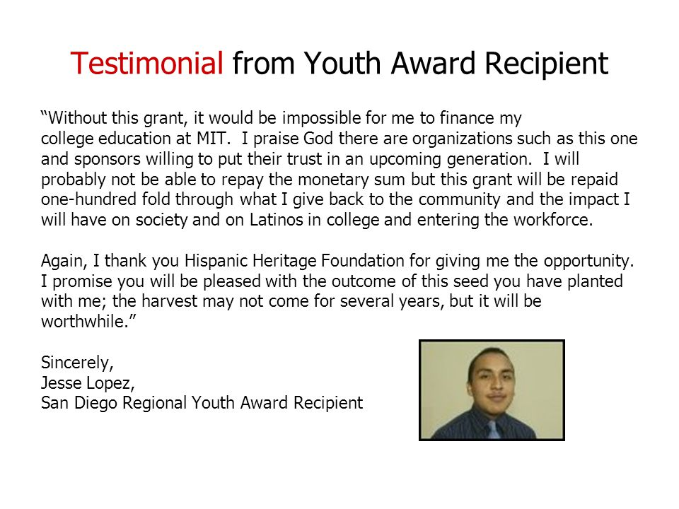 Testimonial from Youth Award Recipient Without this grant, it would be impossible for me to finance my college education at MIT.
