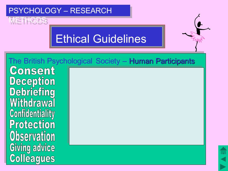 PSYCHOLOGY – RESEARCH METHODS Human Participants The British Psychological Society – Human Participants Consent from participants should always be sought.