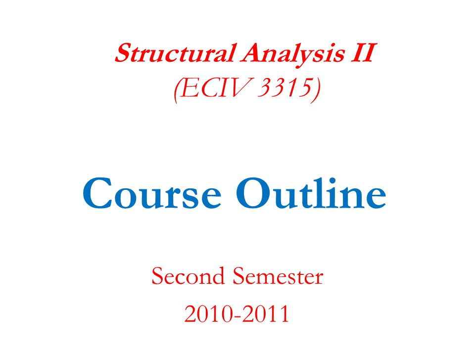 Course Details –Course title:Structure Analysis II –Course code:ECIV 3315 –Prerequisites:Structure Analysis I (ECIV 3314) Instructor –Dr.
