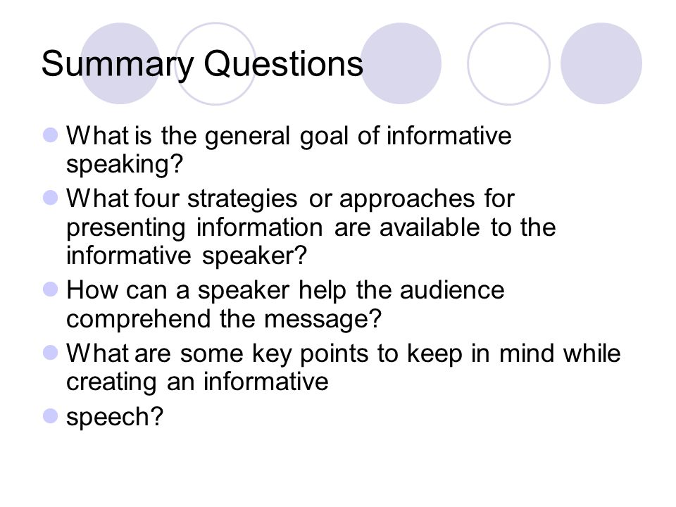 Summary Questions What is the general goal of informative speaking.