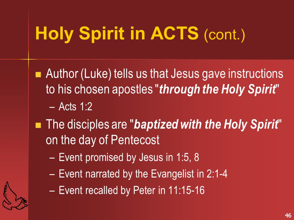 46 Holy Spirit in ACTS (cont.) Author (Luke) tells us that Jesus gave instructions to his chosen apostles