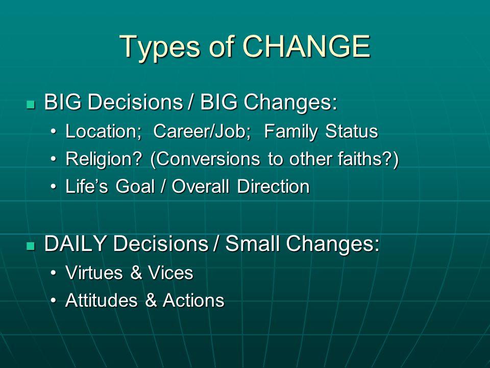 Types of CHANGE BIG Decisions / BIG Changes: BIG Decisions / BIG Changes: Location; Career/Job; Family StatusLocation; Career/Job; Family Status Relig