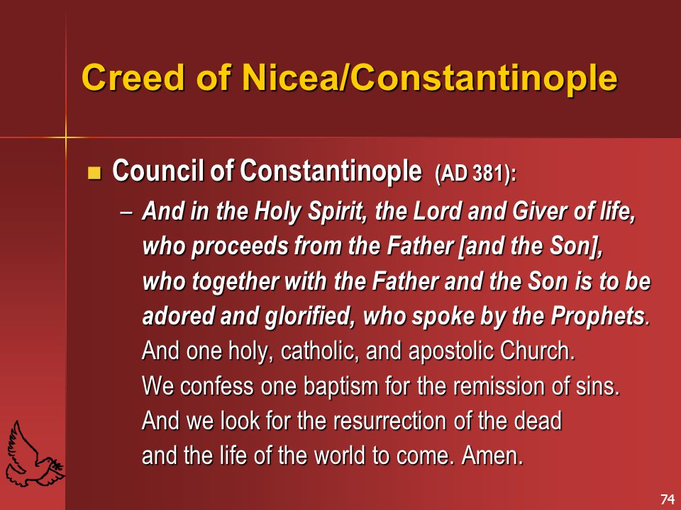 74 Creed of Nicea/Constantinople Council of Constantinople (AD 381): Council of Constantinople (AD 381): – And in the Holy Spirit, the Lord and Giver