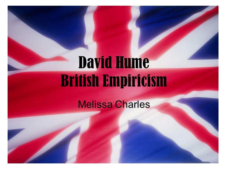 David Hume British Empiricism Melissa Charles