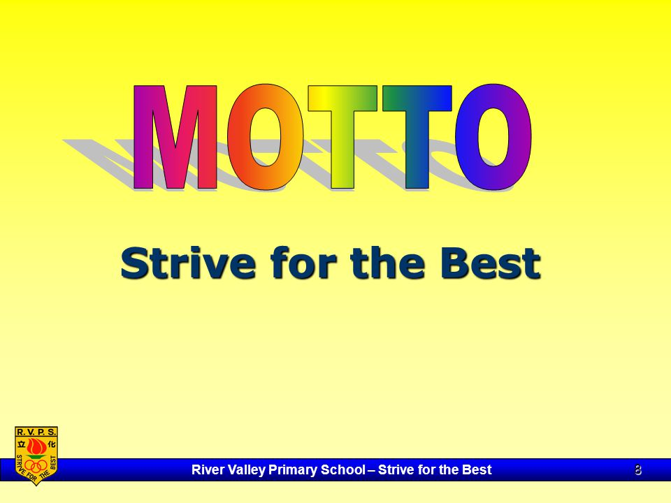 River Valley Primary School – Strive for the Best 8 Strive for the Best