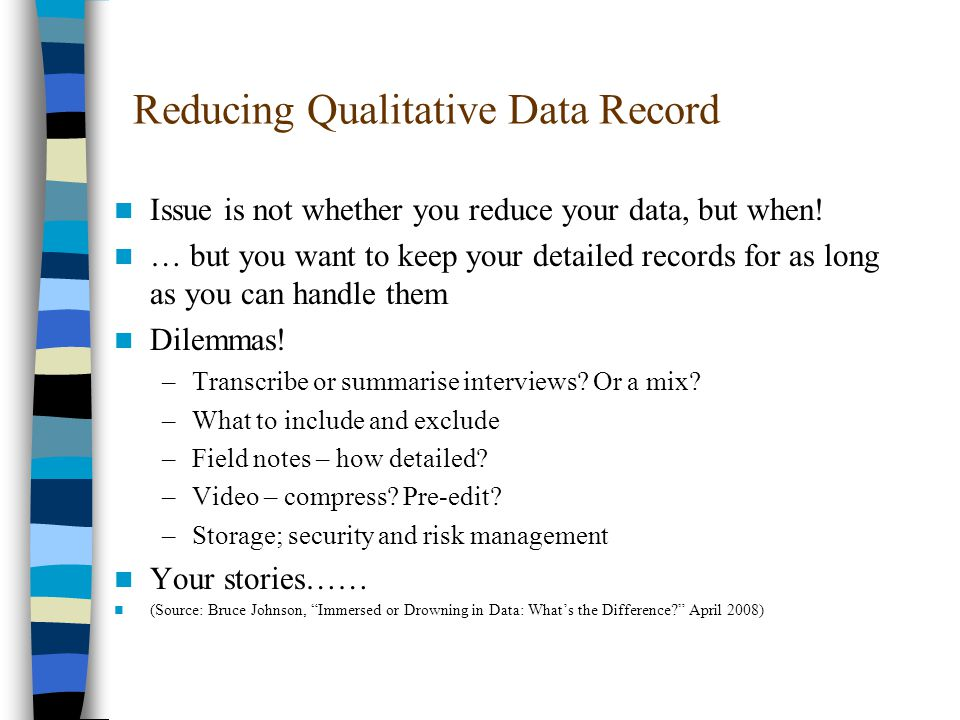 Reducing Qualitative Data Record Issue is not whether you reduce your data, but when.